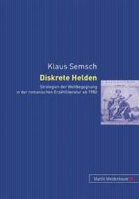Diskrete Helden: Strategien Der Weltbegegnung in Der Romanischen Erzaehlliteratur AB 1980