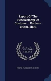 Report of the Receivership of Customs ... Port-Au-Prince, Haiti
