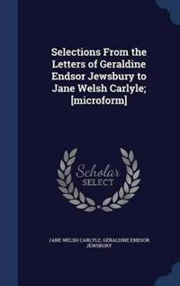 Selections from the Letters of Geraldine Endsor Jewsbury to Jane Welsh Carlyle; [Microform]