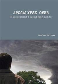 Apocalypse Over - Il Volto Umano e La Fine Fuori Campo
