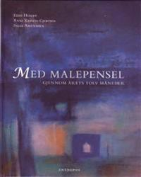 Med malepensel  gjennom årets tolv måneder - Anne Kristin Gjertsen, Eidis Huseby, Inger Amundsen | Ridgeroadrun.org