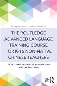 Routledge Advanced Language Training Course for K-16 Non-native Chinese Teachers