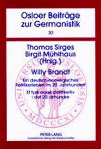 Willy Brandt: Ein Deutsch-Norwegisches Politikerleben Im 20. Jahrhundert- Et Tysk-Norsk Politikerliv I Det 20. Århundre