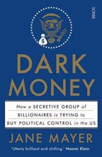 Dark money - how a secretive group of billionaires is trying to buy politic