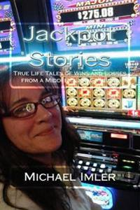 Jackpot Stories: True Life Tales of Wins and Losses from a Middle Class Gambler