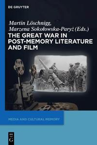 The Great War in Post-Memory Literature and Film