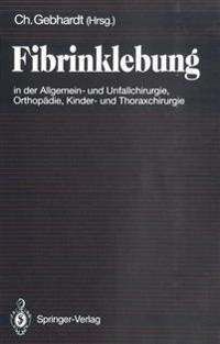 Fibrinklebung in der Allgemein- und Unfallchirurgie, Orthopadie, Kinder- und Thoraxchirurgie
