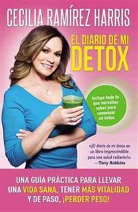 El Diario de Mi Detox: Una Guia Practica Para Llevar Una Vida Sana, Tener Mas Vitalidad y de Paso, Perder Peso!