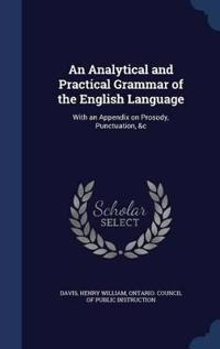 An Analytical and Practical Grammar of the English Language