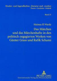 Das Maerchen Und Das Maerchenhafte in Den Politisch Engagierten Werken Von Guenter Grass Und Rafik Schami