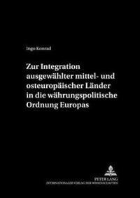 Zur Integration Ausgewaehlter Mittel- Und Osteuropaeischer Laender in Die Waehrungspolitische Ordnung Europas