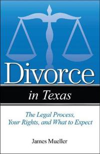 Divorce in Texas: The Legal Process, Your Rights, and What to Expect