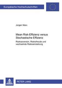 Mean Risk-Effizienz Versus Stochastische Effizienz: Risikoaversion, Risikofreude Und Wechselnde Risikoeinstellung
