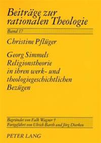 Georg Simmels Religionstheorie in Ihren Werk- Und Theologiegeschichtlichen Bezuegen