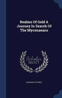 Realms of Gold a Journey in Search of the Mycenaeans