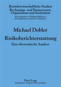 Risikoberichterstattung: Eine Oekonomische Analyse
