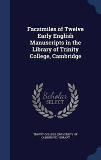 Facsimiles of Twelve Early English Manuscripts in the Library of Trinity College, Cambridge