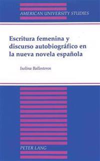 Escritura femenina y discurso autobiografico en la nueva novela espanola / Women's Writing and  Autobiographical Speech Novel in the New Spanish