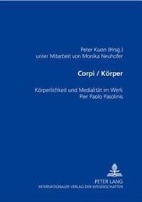 Corpi/Koerper: Koerperlichkeit Und Medialitaet Im Werk Pier Paolo Pasolinis