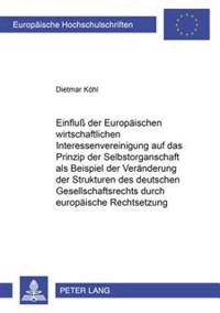 Einflu Der Europaeischen Wirtschaftlichen Interessenvereinigung Auf Das Prinzip Der Selbstorganschaft ALS Beispiel Der Veraenderung Der Strukturen Des