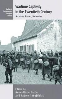 Wartime Captivity in the 20th Century: Archives, Stories, Memories