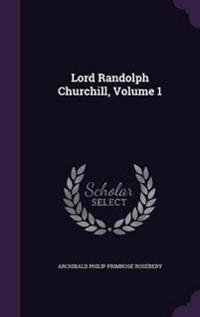 Lord Randolph Churchill; Volume 1