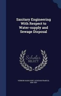 Sanitary Engineering with Respect to Water-Supply and Sewage Disposal
