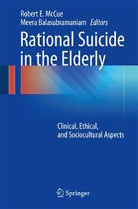 Rational Suicide in the Elderly: Clinical, Ethical, and Sociocultural Aspects