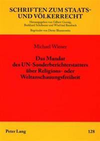 Das Mandat Des Un-Sonderberichterstatters Ueber Religions- Oder Weltanschauungsfreiheit: Institutionelle, Prozedurale Und Materielle Rechtsfragen