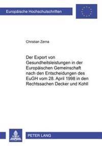 Der Export Von Gesundheitsleistungen in Der Europaeischen Gemeinschaft Nach Den Entscheidungen Des Eugh Vom 28. April 1998 in Den Rechtssachen Decker