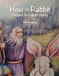 How the Rabbit Became the Easter Bunny