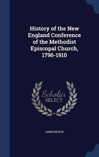 History of the New England Conference of the Methodist Episcopal Church, 1796-1910