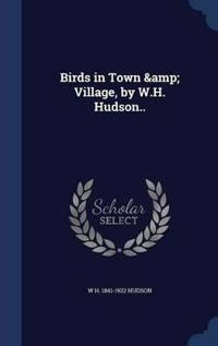 Birds in Town & Village, by W.H. Hudson..