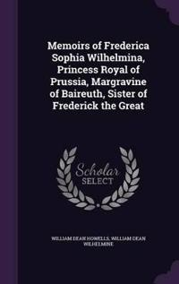 Memoirs of Frederica Sophia Wilhelmina, Princess Royal of Prussia, Margravine of Baireuth, Sister of Frederick the Great
