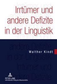Irrtuemer Und Andere Defizite in Der Linguistik: Wissenschaftslogische Probleme ALS Hindernis Fuer Erkenntnisfortschritte