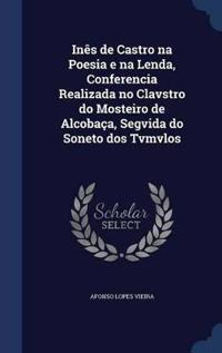 Ines de Castro Na Poesia E Na Lenda, Conferencia Realizada No Clavstro Do Mosteiro de Alcobaca, Segvida Do Soneto DOS Tvmvlos