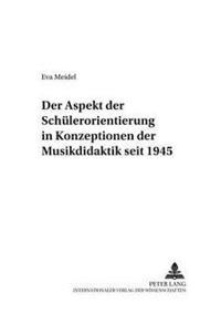 Der Aspekt Der Schuelerorientierung in Konzeptionen Der Musikdidaktik Seit 1945