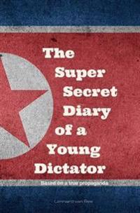 Kim Jong-Un - The Super Secret Diary of a Young Dictator