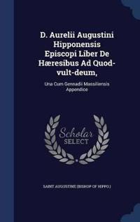 D. Aurelii Augustini Hipponensis Episcopi Liber de Haeresibus Ad Quod-Vult-Deum,