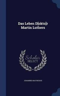 Das Leben D[okto]r Martin Luthers