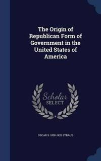 The Origin of Republican Form of Government in the United States of America