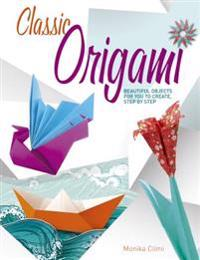 Classic Origami: Beautiful Objects for You to Create, Step by Step