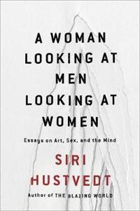 A Woman Looking at Men Looking at kvinnor - Siri Hustvedt - böcker (9781473638914)     Bokhandel