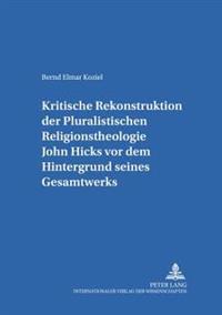 Kritische Rekonstruktion Der «pluralistischen Religionstheologie» John Hicks VOR Dem Hintergrund Seines Gesamtwerks