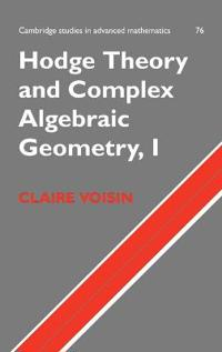 Cambridge Studies in Advanced Mathematics Hodge Theory and Complex Algebraic Geometry I: Series Number 76
