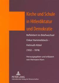 Kirche Und Schule in Hitlerdiktatur Und Demokratie: Reflektiert Im Briefwechsel Oskar Hammelsbeck - Helmuth Kittel (1932-1974)