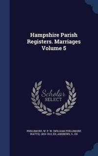 Hampshire Parish Registers. Marriages Volume 5