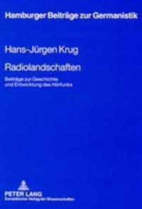 Radiolandschaften: Beitraege Zur Geschichte Und Entwicklung Des Hoerfunks