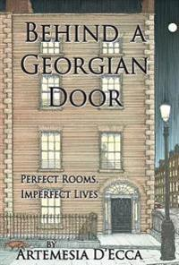 Behind a Georgian Door: Perfect Rooms, Imperfect Lives