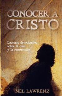 Conocer a Cristo: Lecturas Devocionales Sobre La Cruz y Resurreccion